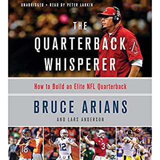 The Quarterback Whisperer     How to Build an Elite NFL Quarterback              By:                                                                                                                                 Bruce Arians                               Narrated by:                                                                                                                                 Pete Larkin                      Length: 6 hrs and 7 mins     171 ratings     Overall 4.6