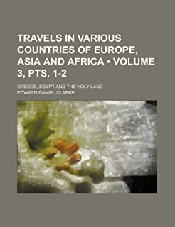 Travels in Various Countries of Europe, Asia and Africa (Volume 3, Pts. 1-2); Greece, Egypt and the Holy Land