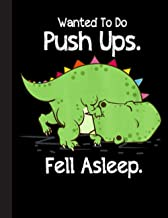 Wanted To Do Push Ups Fell Asleep Notebook: Dinosaurs College Ruled Notebook for Student Teacher School Home Office 8.5x11...