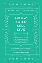 Grow, Build, Sell, Live: A Practical Guide to Running and Building an Agency and Enjoying It (PRCA Practice Guides)