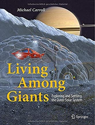 Living Among Giants: Exploring and Settling the Outer Solar System 2015 edition by Carroll, Michael (2014) Hardcover