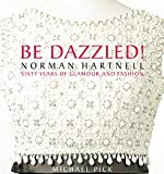 Image of Be Dazzled!: Norman Hartnell Sixty Years of Glamour & Flash