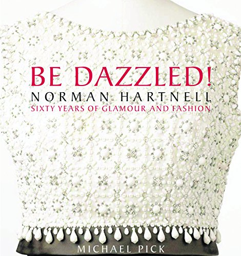 Be Dazzled! Norman Hartnell, Sixty Years of Glamour and Fashion