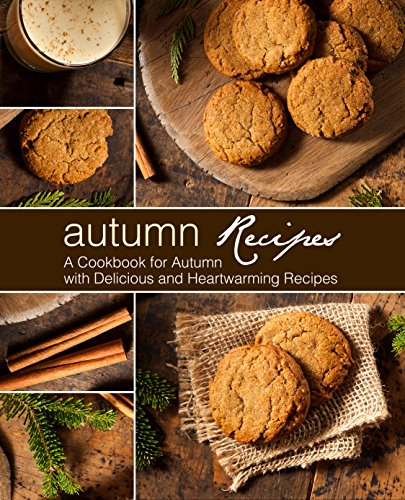 Autumn Recipes: A Cookbook for Autumn with Delicious and Heartwarming Recipes by [BookSumo Press]