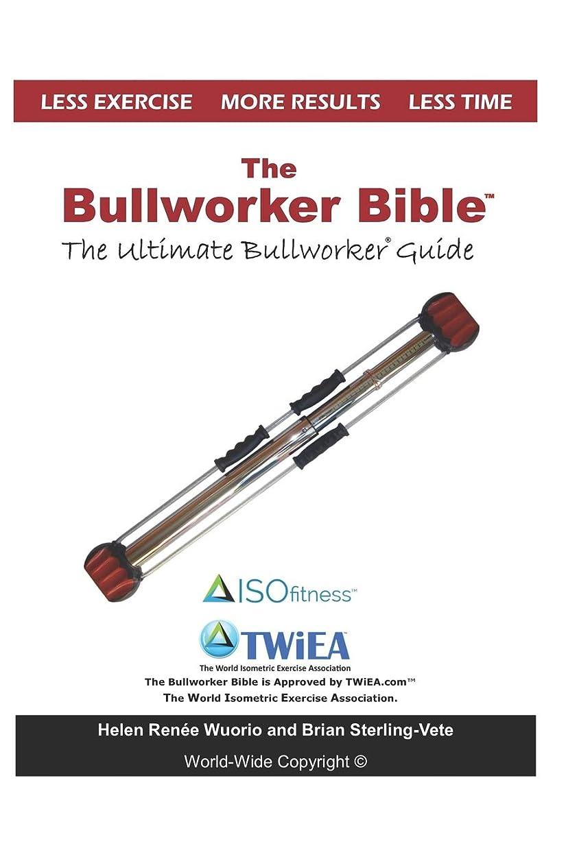 出しますアフリカ狼The Bullworker Bible: The Ultimate Guide to The Bullworker