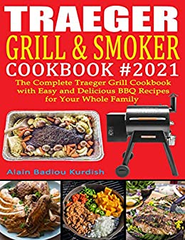 Traeger Grill & Smoker Cookbook #2021: The Complete Traeger Grill Cookbook with Easy and Delicious BBQ Recipes for Your Whole Family