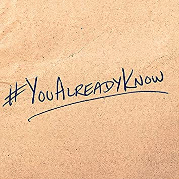 #YouAlreadyKnow