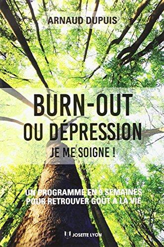 Burn-out ou dépression, je me soigne ! : Un programme en neuf semaines pour retrouver goût à la vie