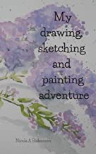 My drawing, sketching and painting adventure: This journal is perfect for anyone learning to draw & paint. A compact notebook containing inspirational ... Track your progress and have fun on the way.