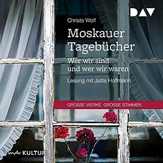 Moskauer Tagebücher     Wer wir sind und wer wir waren              Autor:                                                                                                                                 Christa Wolf                               Sprecher:                                                                                                                                 Jutta Hoffmann                      Spieldauer: 59 Min.     1 Bewertung     Gesamt 5,0