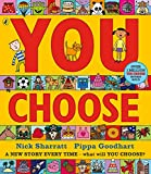 Goodhart, Pippa - You Choose! (Illustrated by Nick Sharratt)