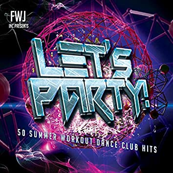 Let's Party! 2017 (50 Summer Workout Dance Club Hits)