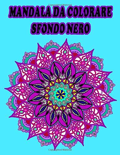 MANDALA DA COLORARE SFONDO NERO: libro da colorare mandala,ti aiuterà a rilassarti e ad avere pace ,antistress,guarire