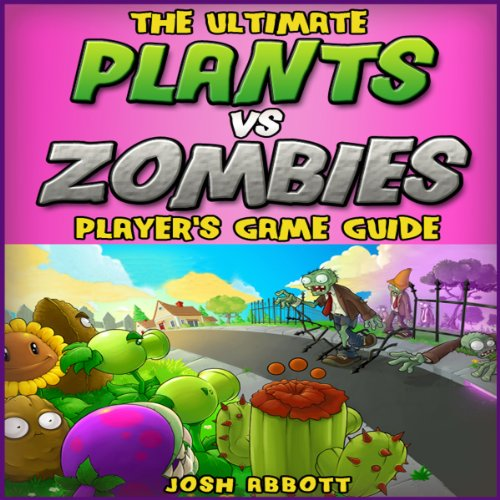 The Ultimate Plants Vs Zombies Players Game Guide audiobook cover art