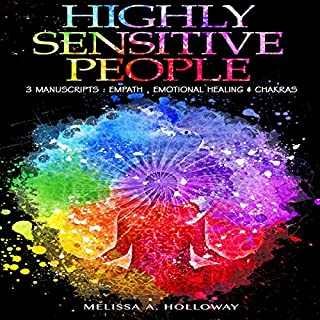 Highly Sensitive People: 3 Manuscripts     Empath, Emotional Healing & Chakras              Written by:                                                                                                                                 Melissa Anna Holloway                               Narrated by:                                                                                                                                 Colleen Rose                      Length: 4 hrs and 5 mins     Not rated yet     Overall 0.0