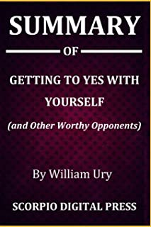 Summary Of Getting to Yes with Yourself (and Other Worthy Opponents) By William Ury