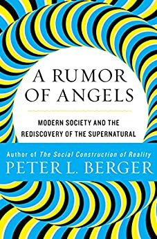 A Rumor of Angels: Modern Society and the Rediscovery of the Supernatural by [Peter L. Berger]