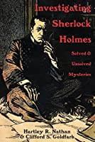 Investigating Sherlock Holmes: Solved & Unsolved Mysteries