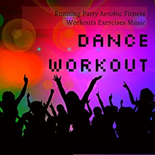 Dance Workout - Running Party Aerobic Fitness Workouts Exercises Music to Reduce Stress and Improve Body Power
