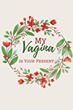 My Vagina is Your Present: Funny Lined Notebook. Blank Novelty Journal with a  Romantic Cover, Perfect as a Gift for Your Amazing partner!. Women ... Valentine's day Gifts/ Sexy Gifts for Her.