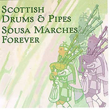 Scottish Drums & Pipes - Sousa Marches Forever