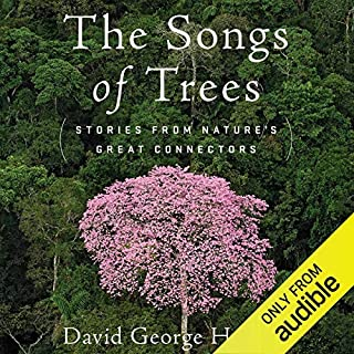 The Songs of Trees     Stories from Nature's Great Connectors              By:                                                                                                                                 David George Haskell                               Narrated by:                                                                                                                                 Cassandra Campbell,                                                                                        David George Haskell                      Length: 10 hrs and 25 mins     10 ratings     Overall 4.3