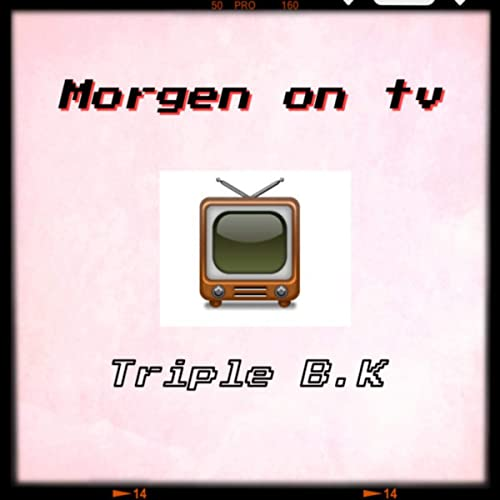 Morgen on TV [Explicit] de Triple B.K en Amazon Music - Amazon.es