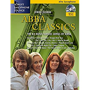 Abba Classics: The 14 Most Famous Songs by ABBA. Alt-Saxophon. Ausgabe mit CD. (Schott Saxophone Lounge)