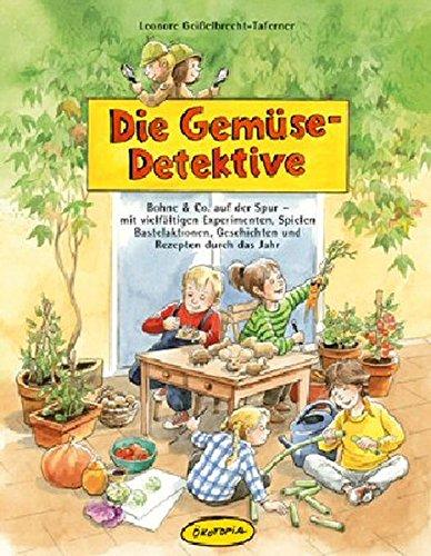 Die Gemüse-Detektive: Bohne & Co. auf der Spur - mit vielfältigen Experimenten, Spielen, Bastelaktionen, Geschichten und Rezepten durch das Jahr. Eine ... (Praxisbücher für den pädagogischen Alltag)