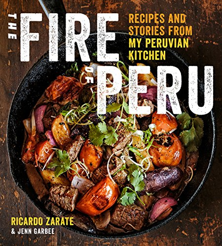 <em>The Fire of Peru: Recipes and Stories from My Peruvian Kitchen</em>