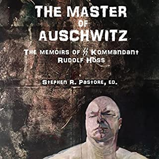 The Master of Auschwitz:     Memoirs of Rudolf Hoess, Kommandant SS              By:                                                                                                                                 Rudolf Hoess                               Narrated by:                                                                                                                                 Tim Dalgleish                      Length: 13 hrs and 56 mins     79 ratings     Overall 4.4