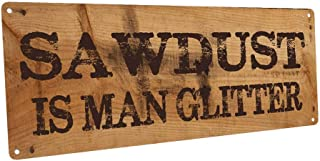 NNHG Tin Sign 8x12 inches Sawdust is Man Glitter Metal Sign