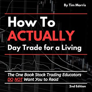 How to Actually Day Trade for a Living: The One Book Stock Trading Educators Do Not Want You to Read