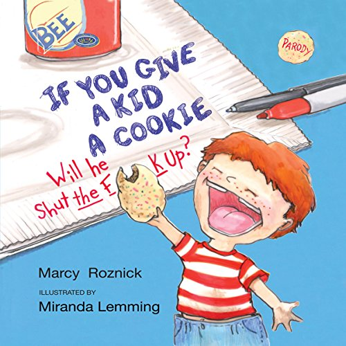 If You Give a Kid a Cookie, Will He Shut the F--k Up?: A Parody for Adults