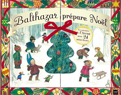 Balthazar prépare Noël : Un calendrier de lAvent avec 24 min