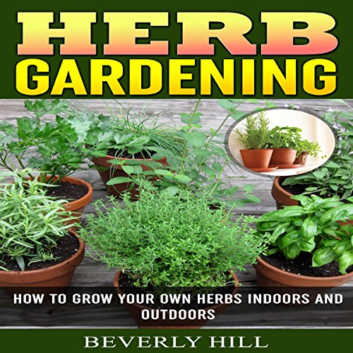 Herb Gardening: How to Grow Your Own Herbs Indoors and Outdoors                   By:                                                                                                                                 Beverly Hill                               Narrated by:                                                                                                                                 Gene Blake                      Length: 32 mins     Not rated yet     Overall 0.0
