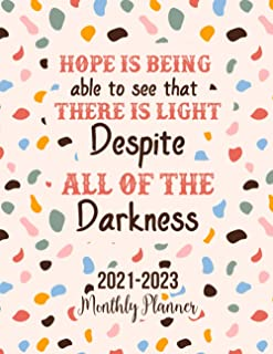 2021 - 2023 Three Year Monthly Planner: Hope is being able to see that there is light despite all of the darkness. 3 Year ...