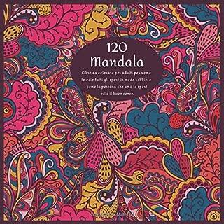 Libro da colorare per adulti per uomo 120 Mandala - Io odio tutti gli sport in modo rabbioso come la persona che ama lo sport odia il buon senso. (Italian Edition)