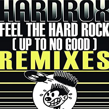 Feel the Hard Rock (Up to No Good)