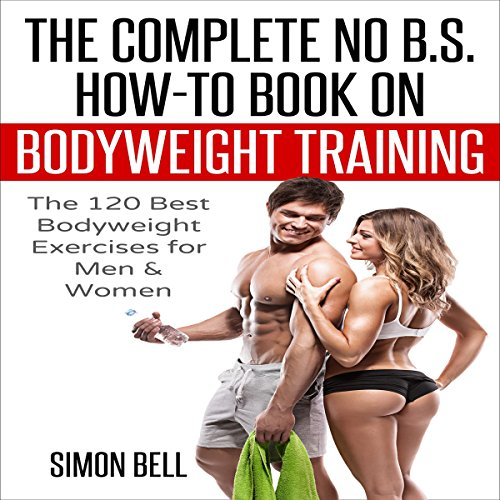 The Complete No B.S. How-to Guide on Bodyweight Training cover art