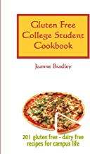 Gluten Free College Student Cookbook: 201 GF/CF Recipes for Campus Cooking