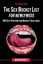 Sex Positions - The Sex Bucket List for Newlyweds: 100 Sexy Positions and Naughty Challenges