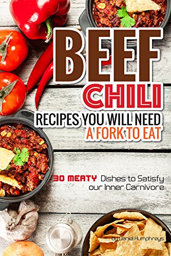 Beef Chili Recipes You Will Need A Fork To Eat 30 Meaty Dishes To Satisfy Your Inner Carnivore Kindle Edition By Humphreys Daniel Cookbooks Food Wine Kindle Ebooks Amazon Com
