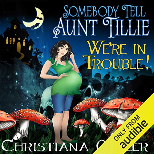 Somebody Tell Aunt Tillie We're in Trouble! audiobook cover art