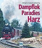 Dampflokparadies Harz - Michael U. Kratzsch-Leichsenring