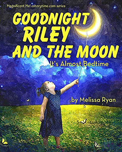 Goodnight Riley and the Moon, It's Almost Bedtime: Personalized Children's Books, Personalized Gifts, and Bedtime Stories (A Magnificent Me! estorytime.com Series)