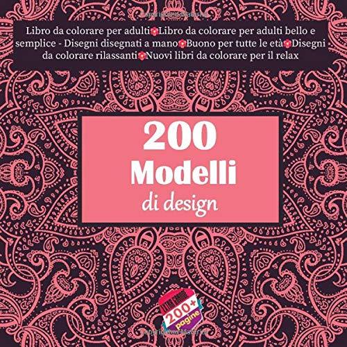 200 Modelli di design Libro da colorare per adulti - Libro da colorare per adulti bello e semplice - Disegni disegnati a mano - Buono per tutte le età ... per il relax (Mandala) (Italian Edition)
