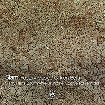 Factory Music / Cirklon Bells (Slam, Hans Bouffmyhre, Truncate & Edit Select Remxies)