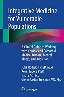 Integrative Medicine for Vulnerable Populations: A Clinical Guide to Working with Chronic and Comorbid Medical Disease, Me...