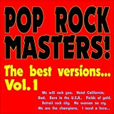 Pop Rock Masters! the Best Versions..., Vol. 1 (We will rock you, Hotel California, Bad, Born in the U.S.A., Fields of gold, Detroit rock city, No woman no cry, We are the champions, I need a hero...)
